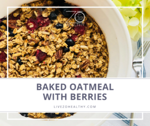 NJ Personal Wellness Coach Audrey Zona Recipe Baked Oatmeal With Berries