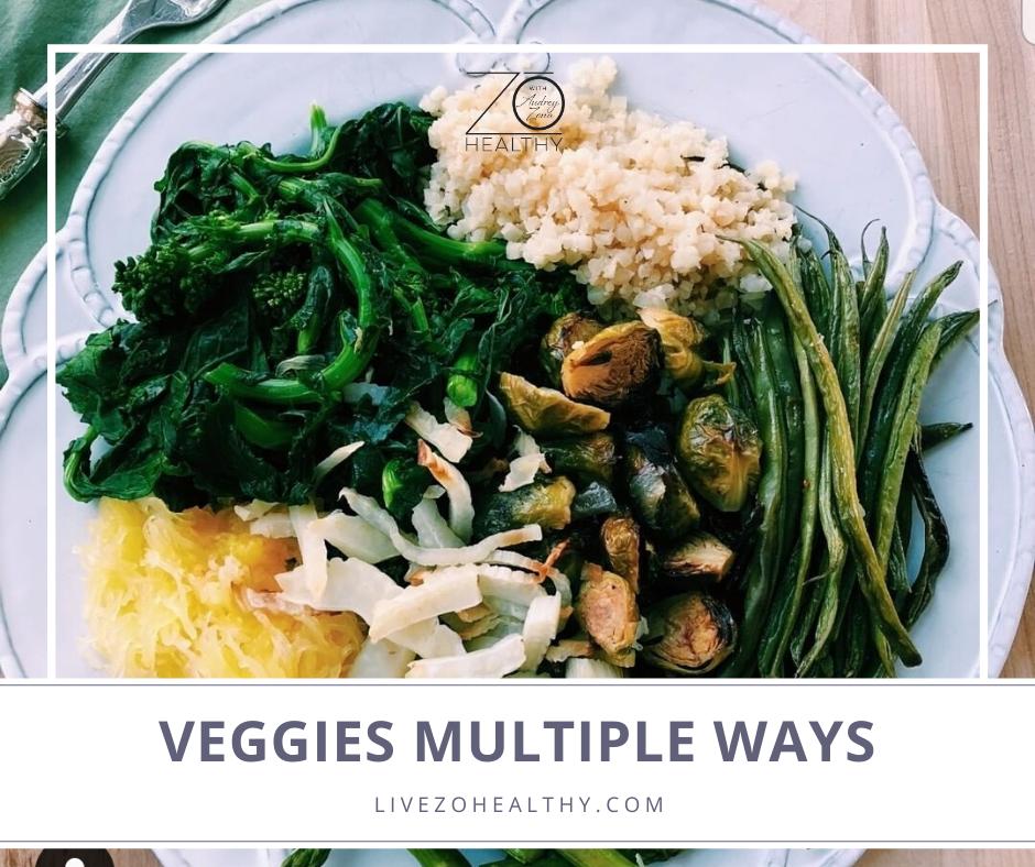 Preparing Veggies Multiple Ways Healthy Recipe from NJ Integrative Health Coach Audrey Zona, Live Zo Healthy