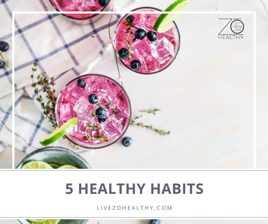 5 Healthy Habits, NJ Integrative Health Coach Audrey Zona, Live Zo Healthy